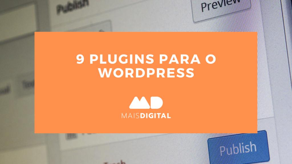 Conheça 9 plugins para o WordPress para usar no seu website de forma simples e que fazem a diferença no desempenho final do site ou loja online.
